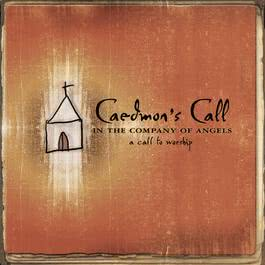 In the Company of Angels- -A Call To Worship 2010 Caedmon's Call