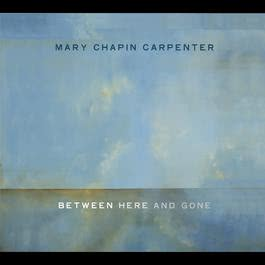Between Here And Gone 2004 Mary Chapin Carpenter
