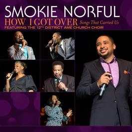 How I Got Over...Songs That Carried Us 2011 Smokie Norful