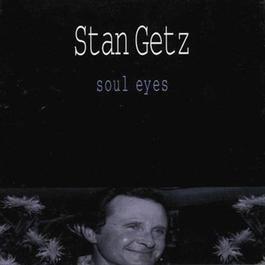 Soul Eyes 1997 Stan Getz