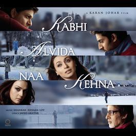 Kabhi Alvida Naa Kehna (Original Motion Picture Soundtrack) 2006 Shankar Ehsaan Loy