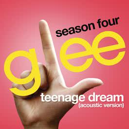 Teenage Dream (Glee Cast Version) (Acoustic) 2013 Glee Cast