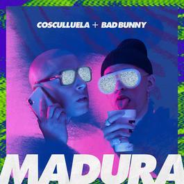 Madura (feat. Bad Bunny) 2018 Cosculluela; Bad Bunny