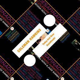 Today And Now / Desafinado 2011 Coleman Hawkins