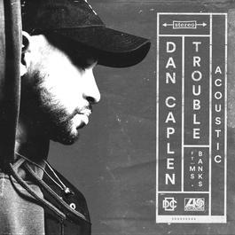 Trouble (feat. Ms Banks) [Acoustic] 2018 Dan Caplen; Ms Banks
