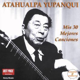 Mis 30 Mejores Canciones 2000 Atahualpa Yupanqui
