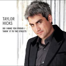 Do I Make You Proud / Takin' It To The Streets 2006 taylor hicks