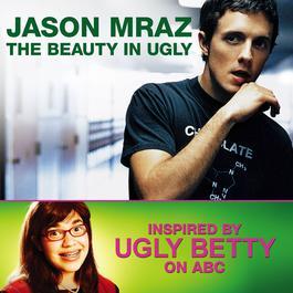 The Beauty In Ugly [Ugly Betty Version] 2007 Jason Mraz