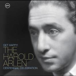 Get Happy: The Harold Arlen Centennial Celebration 2005 Various Artists