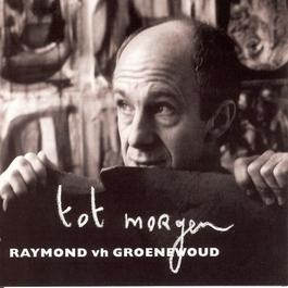 Tot Morgen 2005 Raymond Van Het Groenewoud