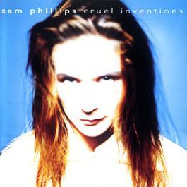 Cruel Inventions 1991 Sam Phillips