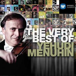 The Very Best of: Yehudi Menuhin 2011 Yehudi Menuhin
