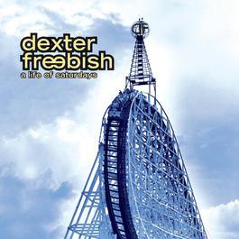 A Life Of Saturdays 2000 Dexter Freebish