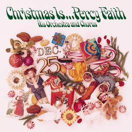 Christmas Is ... Percy Faith, His Orchestra and Chorus 1994 Percy Faith