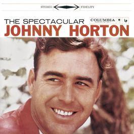The Spectacular Johnny Horton 2000 Johnny Horton