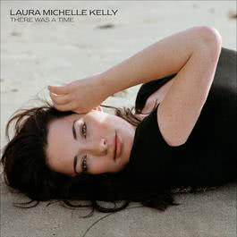 There Was A Time 2006 Laura Michelle Kelly
