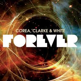 Forever 2011 Chick Corea; Stanley Clarke; Lenny White