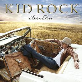 Born Free 2013 Kid Rock