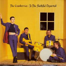 To The Faithful Departed (The Complete Sessions 1996-1997) 2002 The Cranberries