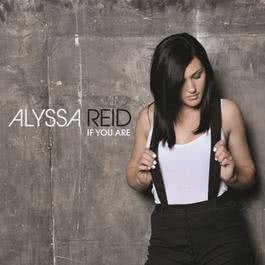 If You Are 2012 Alyssa Reid