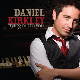 Crying Out To You 2010 Daniel Kirkley