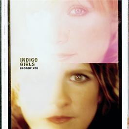 Become You 2002 Indigo Girls