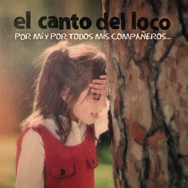 Por Mi y por Todos Mis Compañeros 2009 El Canto Del Loco
