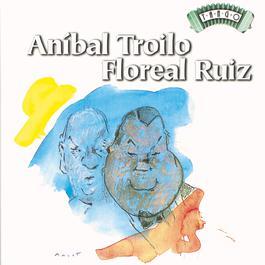 Solo Tango: Anibal Troilo - Floreal Ruiz 2010 Anibal Troilo