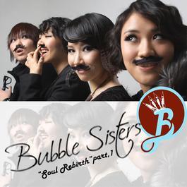 Soul Rebirth Part.1 2011 Bubble Sisters