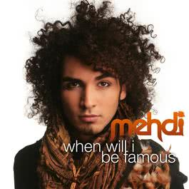 When Will I Be Famous 2008 Mehdi