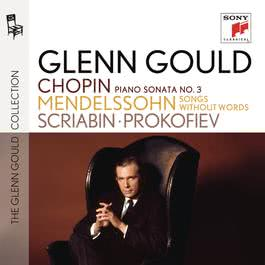 Chopin: Piano Sonata No. 3 - Mendelssohn: Songs without Words - Scriabin: Piano Sonatas Nos. 3 & 5 - Prokofiev: Piano Sonata No. 7 1995 Glenn Gould