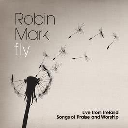 Fly: Live From Ireland Songs Of Praise And Worship 2011 Robin Mark