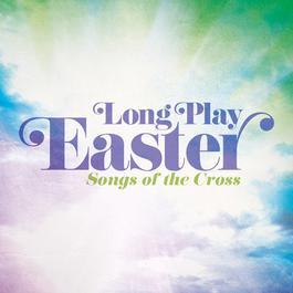 Long Play Easter - Songs Of The Cross 2011 Maranatha! Music