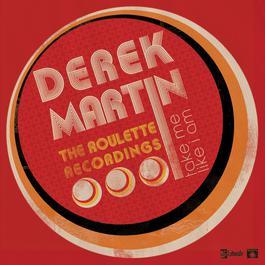 Take Me Like I Am - The Roulette Recordings 2007 Derek Martin