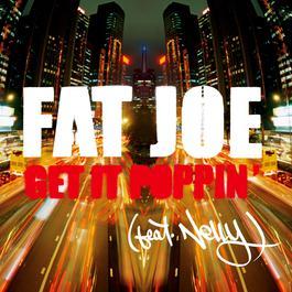 Get It Poppin' (feat. Nelly) [Radio Version] 2011 Fat Joe; Nelly Furtado