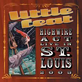 Highwire Act Live In St. Louis 2003 2003 Little Feat