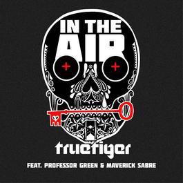 In The Air (feat. Professor Green & Maverick Sabre) 2011 True Tiger