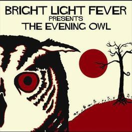 Bright Light Fever Presents The Evening Owl 2007 Bright Light Fever