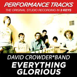 Everything Glorious (Performance Tracks) - EP 2009 David Crowder Band