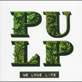 We Love Life 2001 Pulp