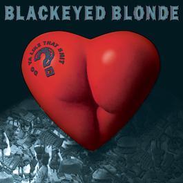 Do Ya Like That Shit? 1996 Blackeyed Blonde