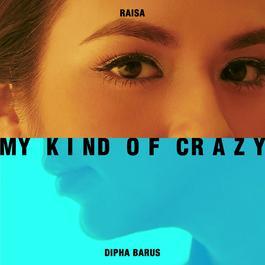 My Kind of Crazy 2018 Raisa; Dipha Barus