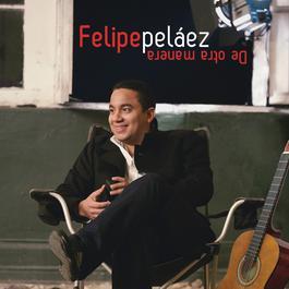 De Otra Manera 2011 Felipe Pelaez