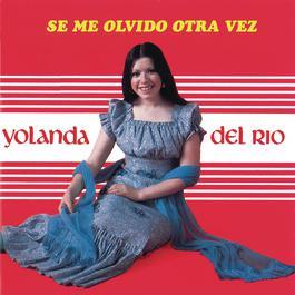 Se Me Olvidó Otra Vez 2012 Yolanda Del Rio