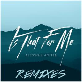 Is That For Me (Sylvain Armand Remix) 2017 Alesso; Anitta