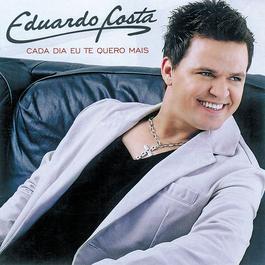 Cada Dia Eu Te Quero Mais 2008 Eduardo Costa