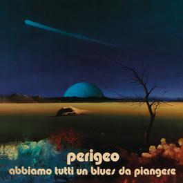 Abbiamo Tutti Un Blues Da Piangere 2011 Perigeo