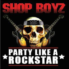 Party Like A Rockstar 2007 Shop Boyz
