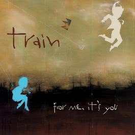 For Me, It's You 2006 Train