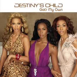 Got's My Own 2005 Destiny's Child